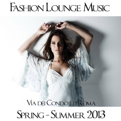 Via dei Condotti Roma: Fashion Lounge Music (Spring Summer 2013)