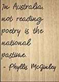 """""""In Australia, not reading poetry is the..."""" quote by Phyllis McGinley, laser engraved on wooden plaque - Size: 8""""x10"""""""