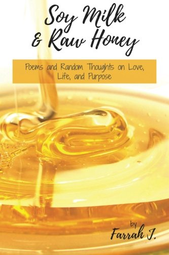 With Honey And Soy (Soy Milk and Raw Honey: Poems and Random Thoughts on Love, Life, and Purpose)