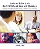Informed Advocacy in Early Childhood Care and Education: Making a Difference for Young Children and Families by Kieff, Judith E. (September 6, 2008) Paperback