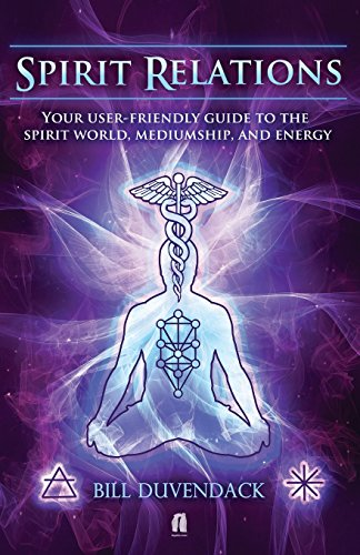 Spirit Relations: Your User-Friendly Guide to the Spirit World, Mediumship and Energy