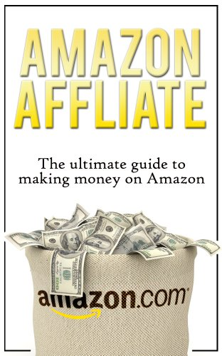 Amazon Affiliate -The Ultimate Guide to Making Money on Amazon (Amazon in Gift Cards, Amazon in Apps for Android, Amazon Prime, Amazon Kindle, Amazon Prime Lending Library, Amazon Coins)