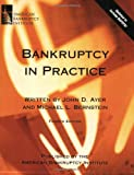 Bankruptcy in Practice, Fourth Edition, Ayer, Jack D. and Bernstein, Michael L., 097852926X