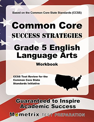 Common Core Success Strategies Grade 5 English Language Arts Workbook: Comprehensive Skill Building Practice for the Common Core State Standards