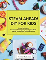 STEAM AHEAD! DIY For KIDS: Activity Pack With