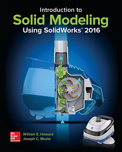 Introduction to Solid Modeling Using SolidWorks 2016 by McGraw-Hill Education
