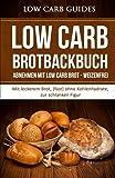 Low Carb Brotbackbuch: Abnehmen mit Low Carb Brot - weizenfrei (Low Carb Brot, Abnehmen, Low Carb Rezepte, Low Carb, Kohlenhydrate, Diät, Gesundheit, ... Gewichtsverlust, Aussehen, Gewicht verlieren)