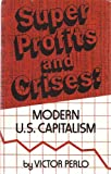 Superprofits and Crises : Modern U. S. Capitalism, Perlo, Victor, 0717806626