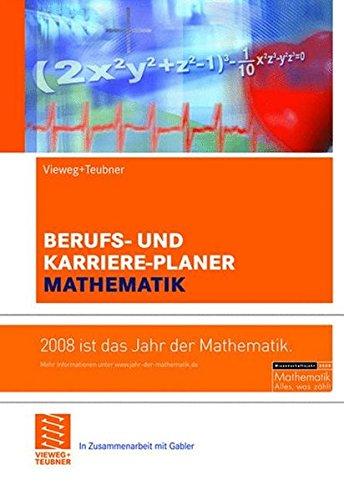 Berufs- und Karriere-Planer Mathematik: Schlüsselqualifikation für Technik, Wirtschaft und IT.  Für Abiturienten, Studierende und Hochschulabsolventen