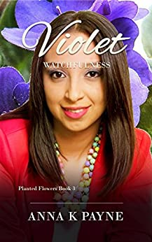 Violet (Planted Flowers Book 3) by [Payne, Anna K]
