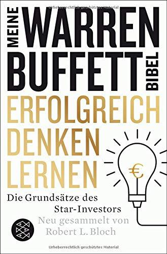 Erfolgreich denken lernen - Meine Warren-Buffett-Bibel: Die Grundsätze des Starinvestors Taschenbuch – 22. September 2016 Robert L. Bloch Elisabeth Schmalen FISCHER Taschenbuch 3596296099
