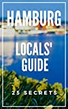 Hamburg 25 Secrets - The Locals Travel Guide  For Your Trip to Hamburg 2019 Germany: Skip the tourist traps and explore like a local