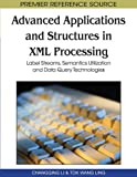 Advanced Applications and Structures in Xml Processing: Label Streams, Semantics Utilization and Data Query Technologies (Premier Reference Source)