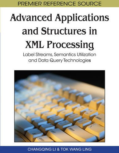 Advanced Applications and Structures in Xml Processing: Label Streams, Semantics Utilization and Data Query Technologies (Premier Reference Source) by Brand: Information Science Reference