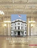 Das Stadtschloss in Wiesbaden : Residenz der Herzöge Von Nassau: Ein Schlossbau Zwischen Klassizismus und Historismus, Bidlingmaier, Rolf, 3795424291