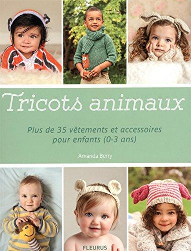 Tricots animaux : Plus de 35 vêtements et accessoires pour enfants (0-3 ans)
