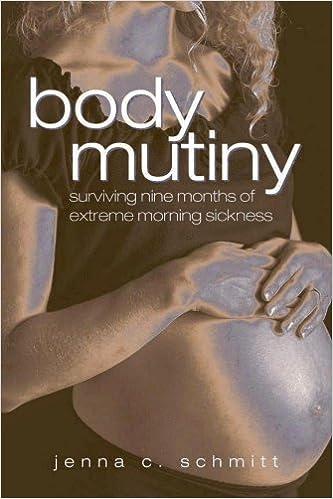 Book Body Mutiny: Surviving Nine Months of Extreme Morning Sickness by Jenna C. Schmitt (2006-08-11)