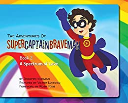 The Adventures of SuperCaptainBraveMan, Book 2 - A Spectrum of Love: Helping Kids Learn about Autism