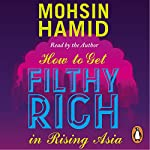How to Get Filthy Rich in Rising Asia | Mohsin Hamid