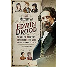 The Mystery of Edwin Drood: Charles Dickens' Unfinished Novel and Our Endless Attempts to End It