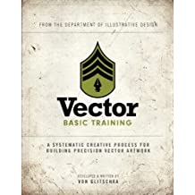 Vector Basic Training: A Systematic Creative Process for Building Precision Vector Artwork: Enhanced Edition (Voices That Matter)