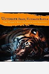 Ultimate Beast, Ultimate Battle: The Tiger's Epic Struggle for Survival Paperback