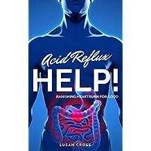 Acid Reflux Help!: Banishing Heartburn for Good