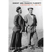 Robert and Frances Flaherty: A Documentary Life, 1883-1922