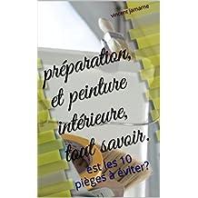 préparation, et peinture intérieure, tout savoir.: est les 10 pièges à éviter? (French Edition)