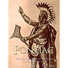 Pontiac: The Life and Legacy of the Famous Native American Chief