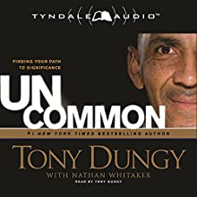Uncommon: Finding Your Path to Significance Audiobook by Tony Dungy, Nathan Whitaker Narrated by Tony Dungy