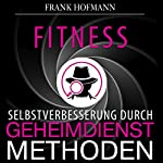 Fitness [Fitness: Self-Improvement Through Intelligent Methods]: Selbstverbesserung durch Geheimdienstmethoden | Frank Hofmann