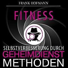 Fitness: Selbstverbesserung durch Geheimdienstmethoden Hörbuch von Frank Hofmann Gesprochen von: Markus Meuter