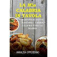 La mia Calabria in Tavola: 20 Autentiche ricette tradizionali e ricordi della mia Terra - La Calabria (Italian Edition)
