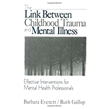 The Link Between Childhood Trauma and Mental Illne: Effective Interventions for Mental Health Professi