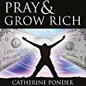 Pray and Grow Rich Audiobook by Catherine Ponder Narrated by Kathryn Leech