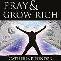 Pray and Grow Rich Hörbuch von Catherine Ponder Gesprochen von: Kathryn Leech