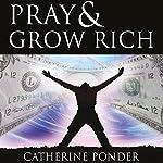 Pray and Grow Rich | Catherine Ponder