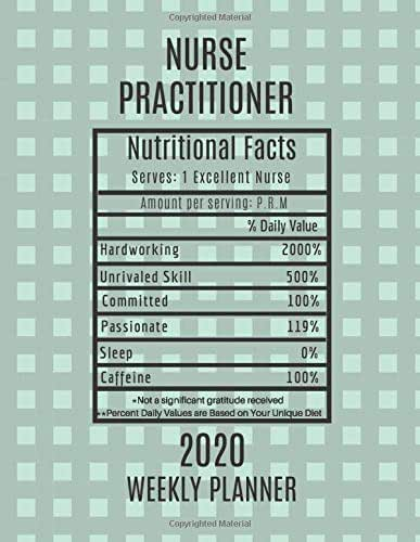Nurse Practitioner Nutritional Facts Weekly Planner 2020: Nurse Practitioner Appreciation Gift Idea For Men & Women | Weekly Planner Schedule Book Agenda | To Do List & Notes Sections | Calendar Views