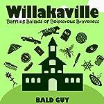Willakaville: Baffling Ballads of Boisterous Braveness   Bald Guy