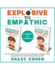 Explosive to Empathic: 2 Books in 1 Bundle: The Yell-Free Parent's Complete Guide to Raising an Explosive Child (Also Effective for Children with ADHD and ODD)
