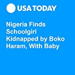 Nigeria Finds Schoolgirl Kidnapped by Boko Haram, With Baby | Jessica Durando