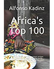Africa's Top 100: The most delicious and important recipes from Morocco, Senegal, Ethiopia, South Africa, Ghana, Somalia, Congo, Algeria, Libya, Eritrea and many more.