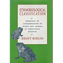 Ethnobiological Classification: Principles of Categorization of Plants and Animals in Traditional Societies