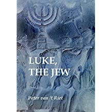 Luke the Jew: Introduction to the Jewish character of the Gospel of Luke and the Acts of the Apostles