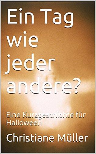 Ein Tag wie jeder andere?: Eine Kurzgeschichte für Halloween (German Edition)