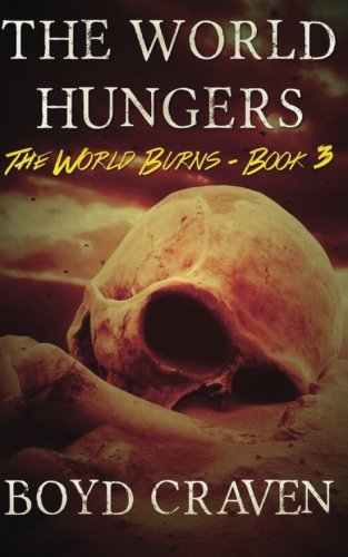 The World Hungers: A Post-Apocalyptic Story (The World Burns) (Volume 3)