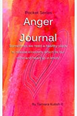 Anger Journal: A healthy place to release emotions which tie our mind and heart up in knots! Paperback