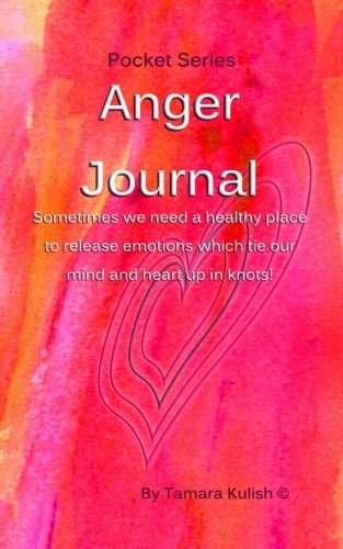 Anger Journal: A healthy place to release emotions which tie our mind and heart up in knots!