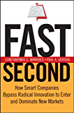 Fast Second: How Smart Companies Bypass Radical Innovation to Enter and Dominate New Markets (J-B US non-Franchise Leadership)